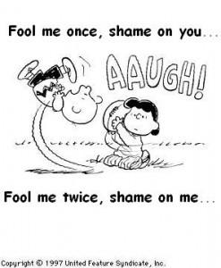 Fooled US once, shame on YOU. Fool US twice, shame on US!